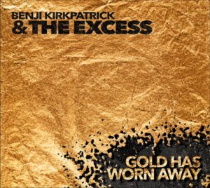 Packshot of the new CD: Gold has worn away - Benji Kirkpatrick & the Excess